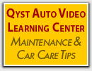 Qyst Auto Care Tips, Maintenance Video Learning Center for your car, SUV, truck or bus.